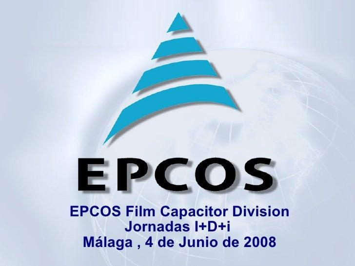 EPCOS Film Capacitor Division Jornadas I+D+i  Málaga , 4 de Junio de 2008
