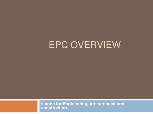 EPC OVERVIEW stands for Engineering, procurement and construction