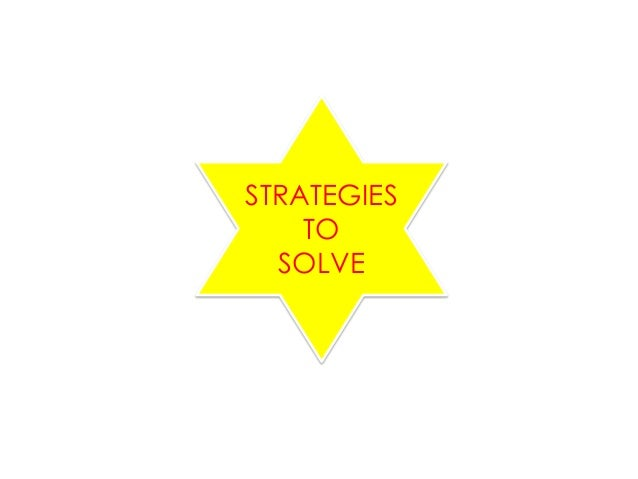 STRATEGIES Problems? TO SOLVE