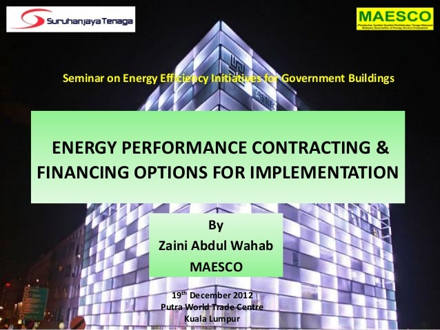 Seminar on Energy Efficiency Initiatives for Government Buildings  ENERGY PERFORMANCE CONTRACTING &FINANCING OPTIONS FOR I...