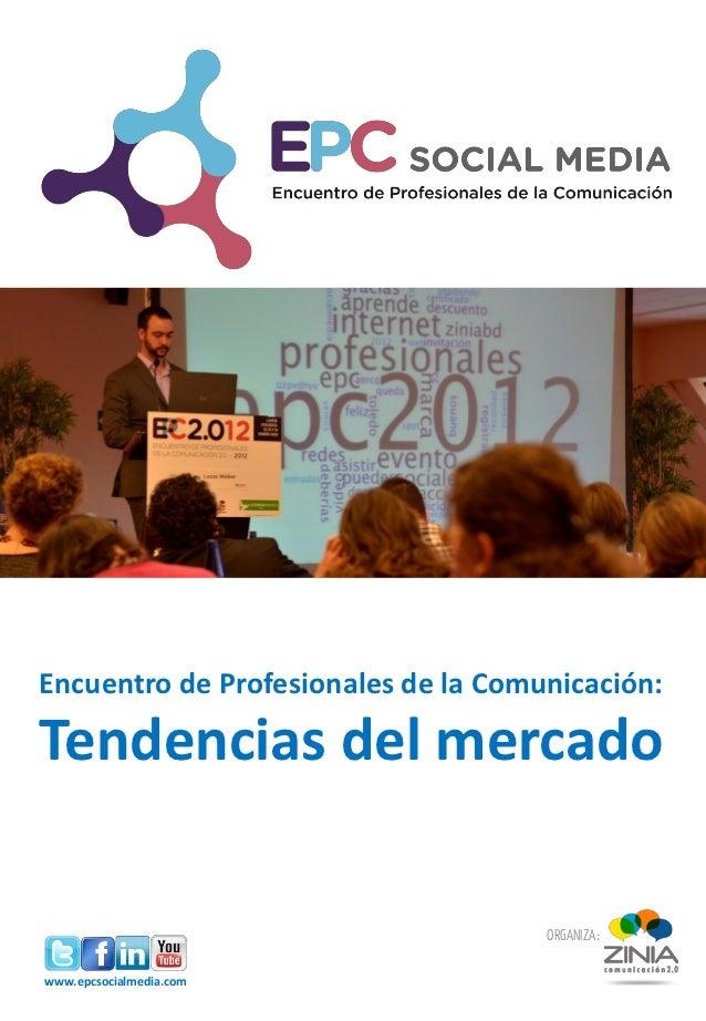 Encuentro de Profesionales de la Comunicación:Tendencias del mercado                                     ORGANIZA:www.epcs...