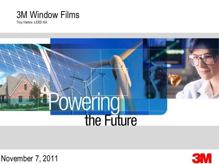 3M Window Films Troy Vlahos  LEED GA November 7, 2011