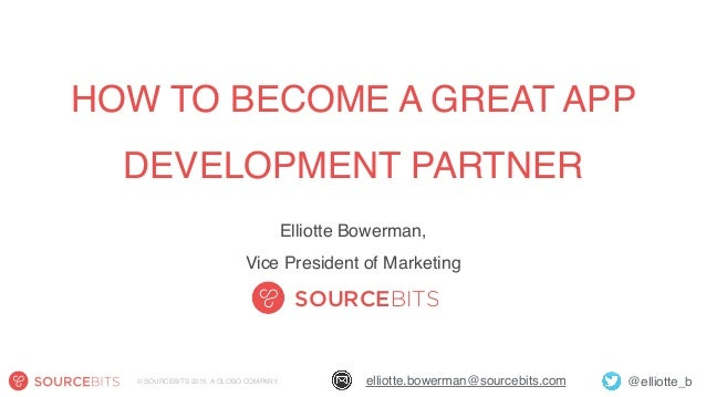 @elliotte_belliotte.bowerman@sourcebits.com© SOURCEBITS 2015. A GLOBO COMPANY. SOURCEBITS HOW TO BECOME A GREAT APP DEVELO...
