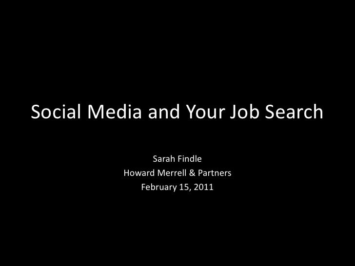 Social Media and Your Job Search<br />Sarah Findle<br />Howard Merrell & Partners<br />February 15, 2011<br />