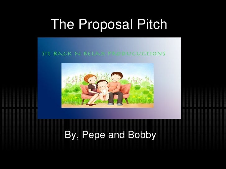 The Proposal Pitch By, Pepe and Bobby
