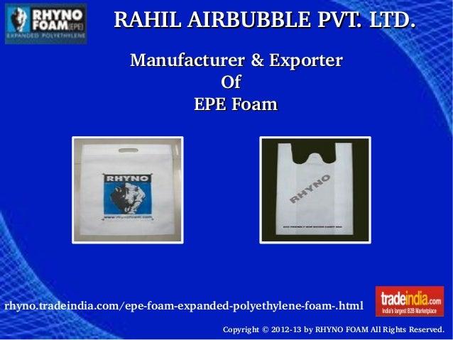 RAHILAIRBUBBLEPVT.LTD.RAHILAIRBUBBLEPVT.LTD. rhyno.tradeindia.com/epefoamexpandedpolyethylenefoam.html Copyrigh...