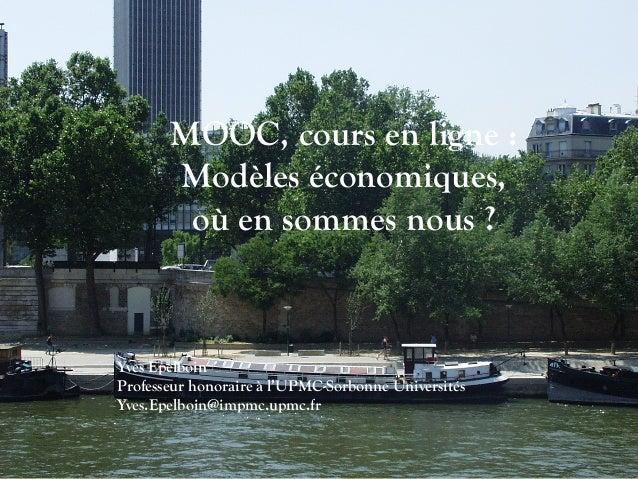 MOOC, cours en ligne : Modèles économiques, où en sommes nous ? Yves Epelboin Professeur honoraire à l'UPMC-Sorbonne Unive...