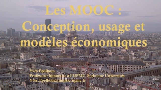 Les MOOC : Conception, usage et modèles économiques Yves Epelboin Professeur honoraire à l'UPMC-Sorbonne Universités Yves....