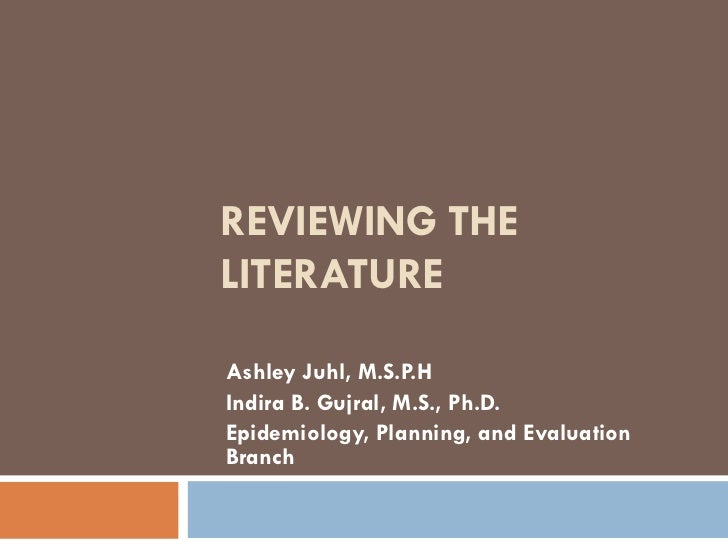 REVIEWING THELITERATUREAshley Juhl, M.S.P.HIndira B. Gujral, M.S., Ph.D.Epidemiology, Planning, and EvaluationBranch