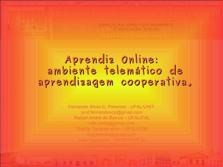 Aprendiz Online:   ambiente telemático de aprendizagem cooperativa.      Fernando Silvio C. Pimentel - UFAL/UNIT          ...