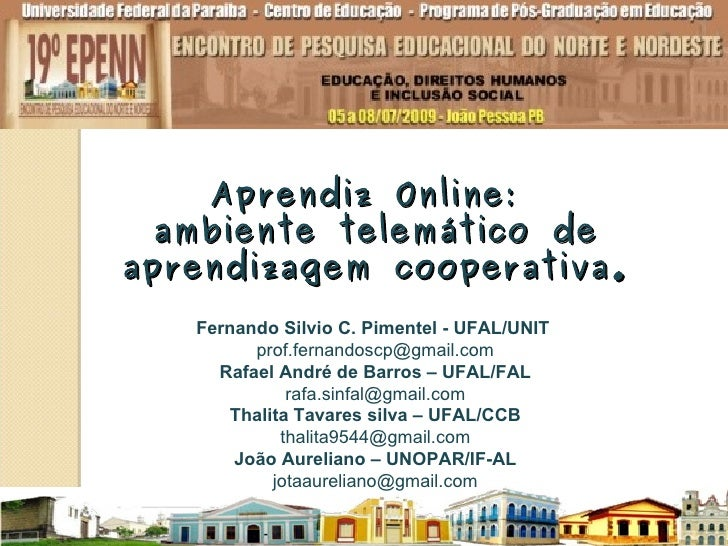 Aprendiz Online:   ambiente telemático de aprendizagem cooperativa.    Fernando Silvio C. Pimentel - UFAL/UNIT          pr...