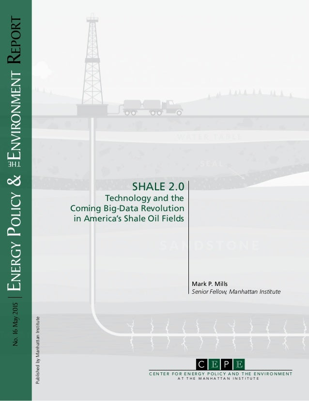 Report: SHALE 2.0 - Technology and the Coming Big-Data Revolution in America's Shale Oil Fields / Center for Energy Policy and the Environment -- Manhattan Institute / Mark P. Mills / 16 May 2015 title=
