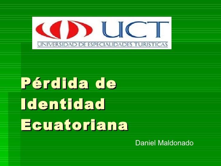 Pérdida de Identidad Ecuatoriana Daniel Maldonado