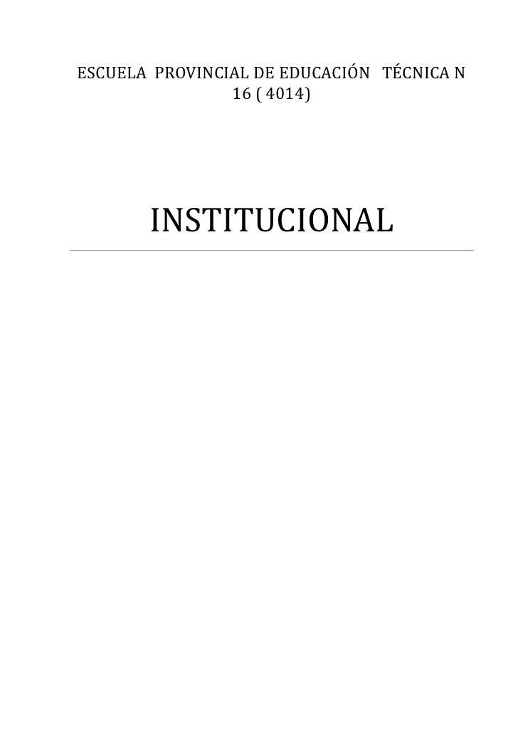 ESCUELA PROVINCIAL DE EDUCACIÓN TÉCNICA N                16 ( 4014)       INSTITUCIONAL