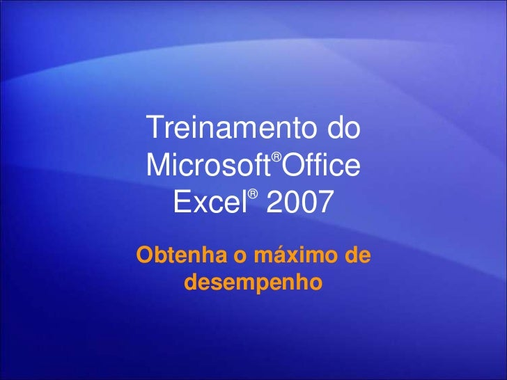 Treinamento do         ®Microsoft Office       ®  Excel 2007Obtenha o máximo de    desempenho