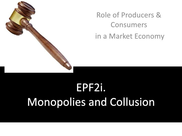 Role of Producers & Consumers<br /> in a Market Economy<br />EPF2i. Monopolies and Collusion<br />