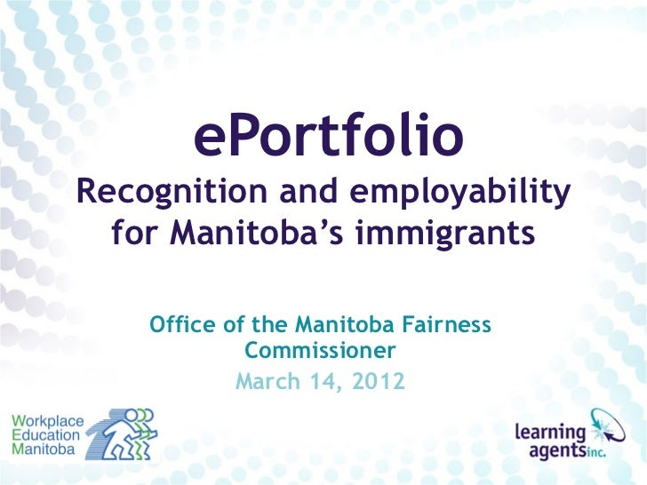 ePortfolioRecognition and employability  for Manitoba's immigrants    Office of the Manitoba Fairness             Commissi...