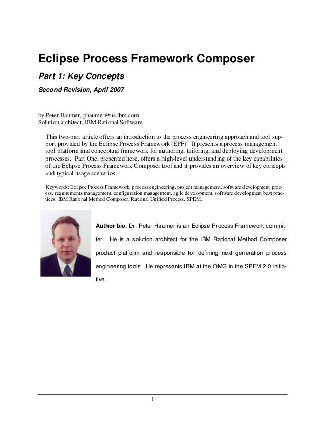 Eclipse Process Framework ComposerPart 1: Key ConceptsSecond Revision, April 2007by Peter Haumer, phaumer@us.ibm.comSoluti...