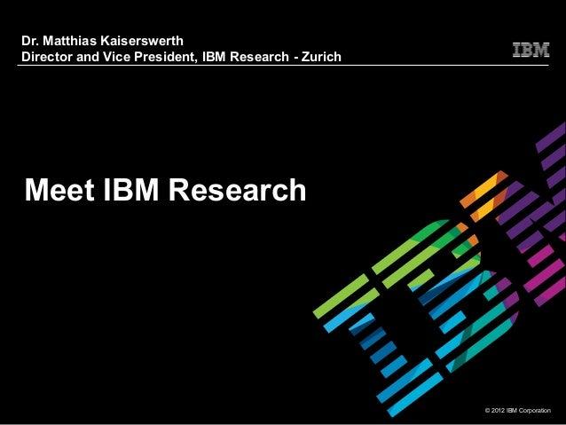 Dr. Matthias KaiserswerthDirector and Vice President, IBM Research - ZurichMeet IBM Research                              ...