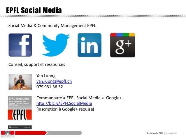 Social Media EPFL | January 2013 1EPFL Social MediaSocial Media & Community Management EPFLConseil, support et ressourcesY...