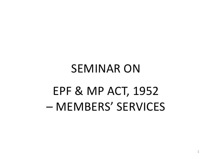 SEMINAR ON EPF & MP ACT, 1952– MEMBERS' SERVICES                      1