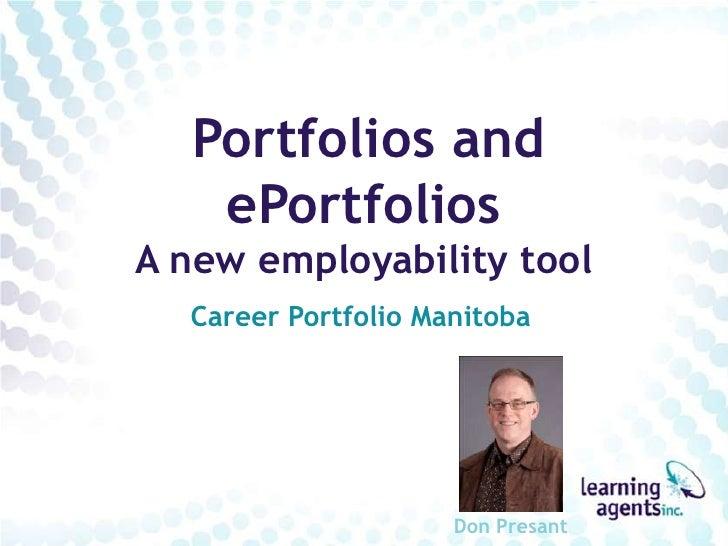 Portfolios and    ePortfolios A new employability tool   Career Portfolio Manitoba                          Don Presant