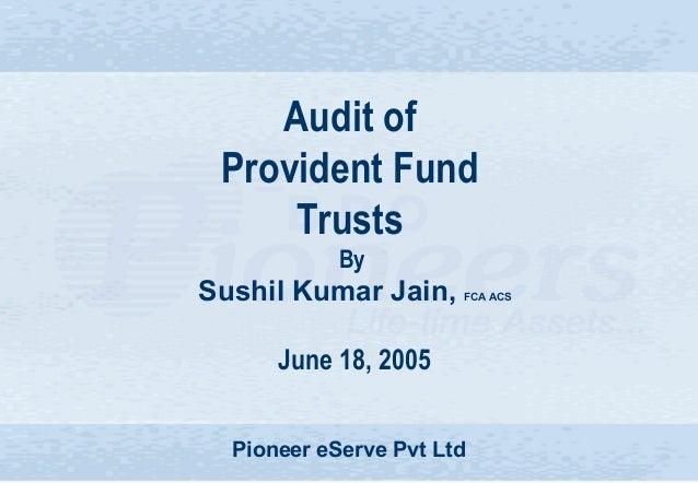 Sushil Jeetpuria & Co Pioneer eServe Pvt Ltd 1Pioneer eServe Pvt LtdAudit ofProvident FundTrustsBySushil Kumar Jain, FCA A...
