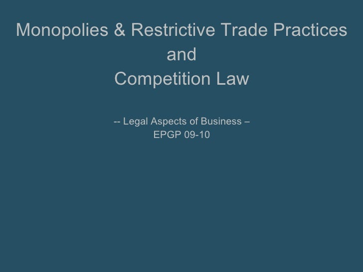 Monopolies & Restrictive Trade Practices and Competition Law -- Legal Aspects of Business – EPGP 09-10