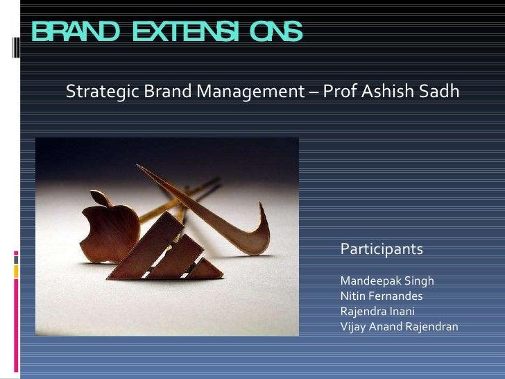 BRAND EXTENSIONS Participants Mandeepak Singh Nitin Fernandes Rajendra Inani Vijay Anand Rajendran Strategic Brand Managem...