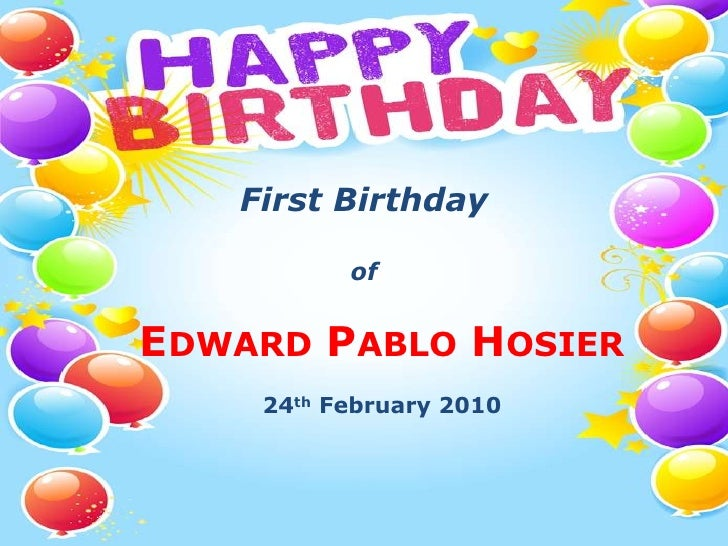 First Birthday of<br />Edward Pablo Hosier<br />24th February 2010<br />