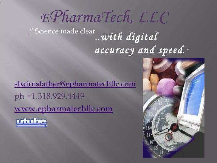 <ul><li>[email_address] </li></ul><ul><li>ph +1.318.929.4449 </li></ul><ul><li>www.epharmatechllc.com </li></ul><ul><li>E ...