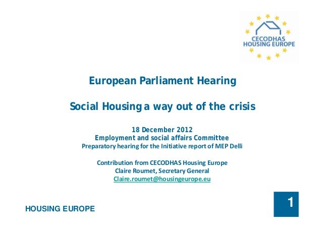 HOUSING EUROPE 1 European Parliament Hearing Social Housing a way out of the crisis 18 December 2012 Employment and social...