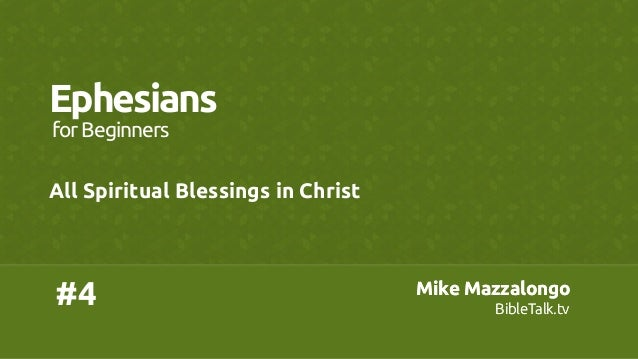 Mike Mazzalongo BibleTalk.tv Mike Mazzalongo BibleTalk.tv #4 Ephesians All Spiritual Blessings in Christ forBeginne...