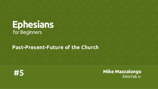 Mike Mazzalongo BibleTalk.tv Mike Mazzalongo BibleTalk.tv #5 Ephesians Past-Present-Future of the Church forBeginne...