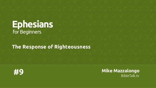 #9	 Ephesians	 The Response of Righteousness	 forBeginners	 Mike Mazzalongo	 BibleTalk.tv