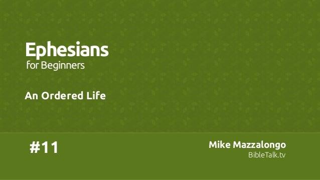 #11 Ephesians An Ordered Life forBeginners Mike Mazzalongo BibleTalk.tv