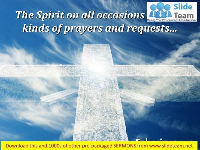 Ephesians 6:18 The Spirit on all occasions with all kinds of prayers and requests…