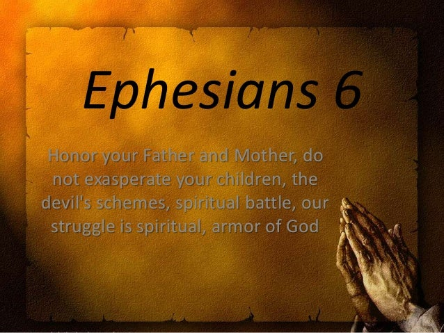 Ephesians 6 Honor your Father and Mother, do not exasperate your children, the devil's schemes, spiritual battle, our stru...