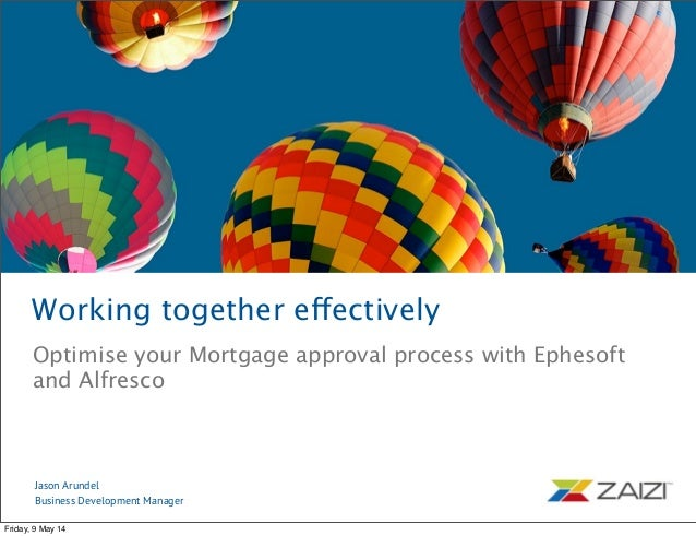Working together effectively Optimise your Mortgage approval process with Ephesoft and Alfresco Jason Arundel Business Dev...