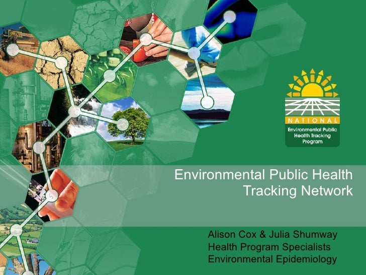 Environmental Public Health Tracking Network Alison Cox & Julia Shumway Health Program Specialists Environmental Epidemiol...