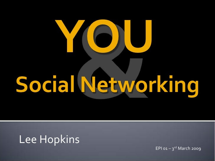 YOU Social Networking  Lee Hopkins               EPI 01 – 3rd March 2009