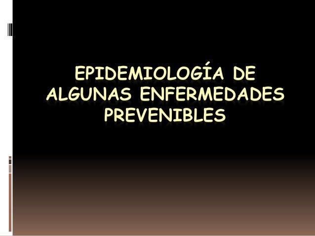 EPIDEMIOLOGÍA DE ALGUNAS ENFERMEDADES PREVENIBLES