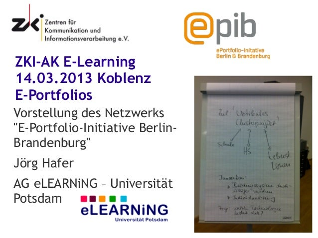 "ZKI-AK E-Learning14.03.2013 KoblenzE-PortfoliosVorstellung des Netzwerks""E-Portfolio-Initiative Berlin-Brandenburg""Jörg Ha..."