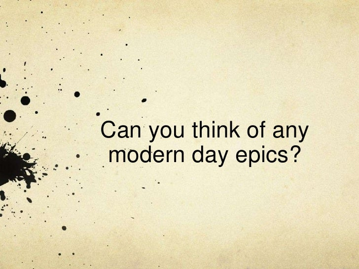 epic poetry and modern day hero What are some examples of epic heroes in movies 1 following  7 answers 7 report abuse  example of a modern day epic hero.