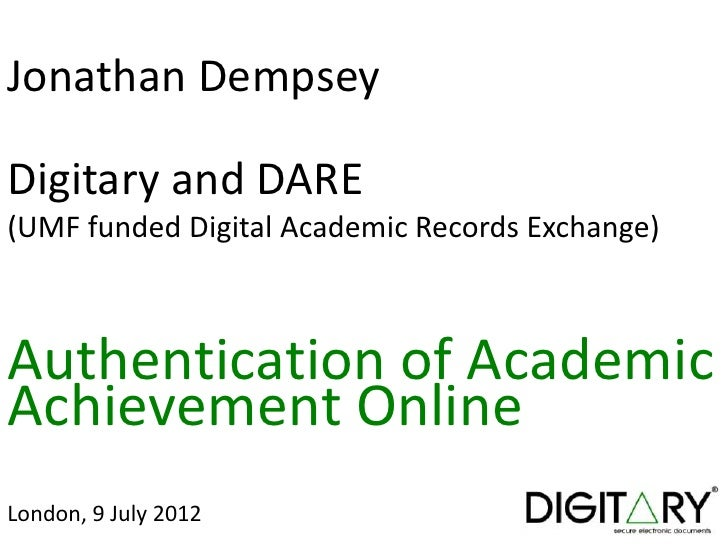 Jonathan DempseyDigitary and DARE(UMF funded Digital Academic Records Exchange)Authentication of AcademicAchievement Onlin...