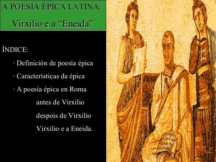 """A POESÍA ÉPICA LATINA: Virxilio e a """"Eneida"""" ÍNDICE: · Definición de poesía épica · Características da épica · A poesía ép..."""