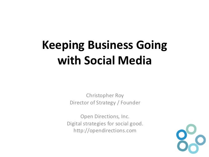 Keeping Business Going with Social Media<br />Christopher Roy<br />Director of Strategy / Founder<br />Open Directions, In...