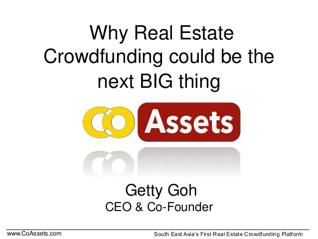 www.CoAssets.com South East Asia's First Real Estate Crowdfunding Platform Why Real Estate Crowdfunding could be the next ...