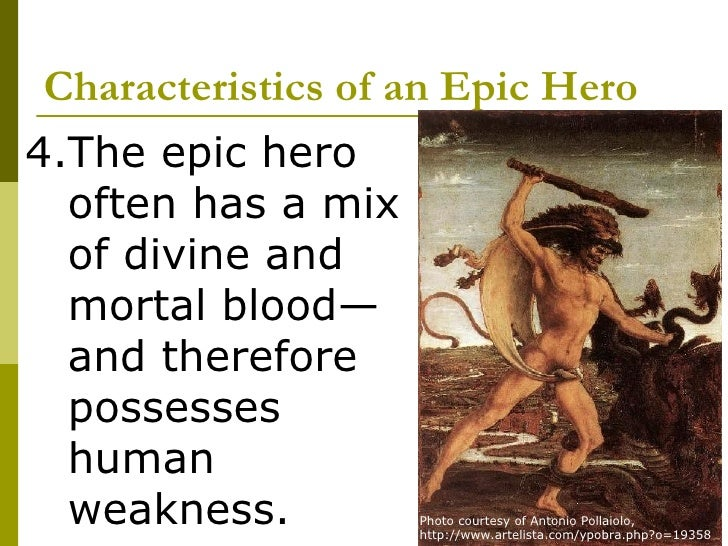 the characteristics of the epic hero beowulf Beowulf is an epic hero essay 469 words | 2 pages every epic hero possesses certain heroic characteristics the epic poem beowulf describes the most heroic man of the anglo-saxon times.