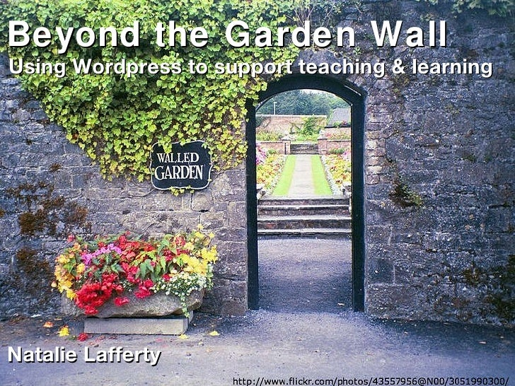 Beyond the Garden Wall Using Wordpress to support teaching & learning Natalie Lafferty